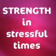 Strength in Stressful Times