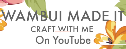 Link to Wambui Made it Crafting Channel on YouTube